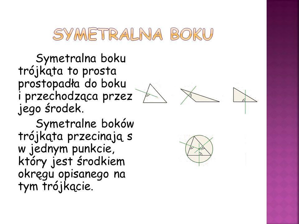 Symetralna boku trójkąta to prosta prostopadła do boku i przechodząca przez jego środek.