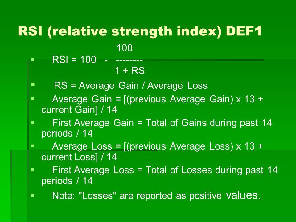 RSI (relative strength index) DEF1 100   RSI = 100 - -------- 1 + RS   RS = Average Gain / Average Loss   Average Gain = [(previous Average Gain