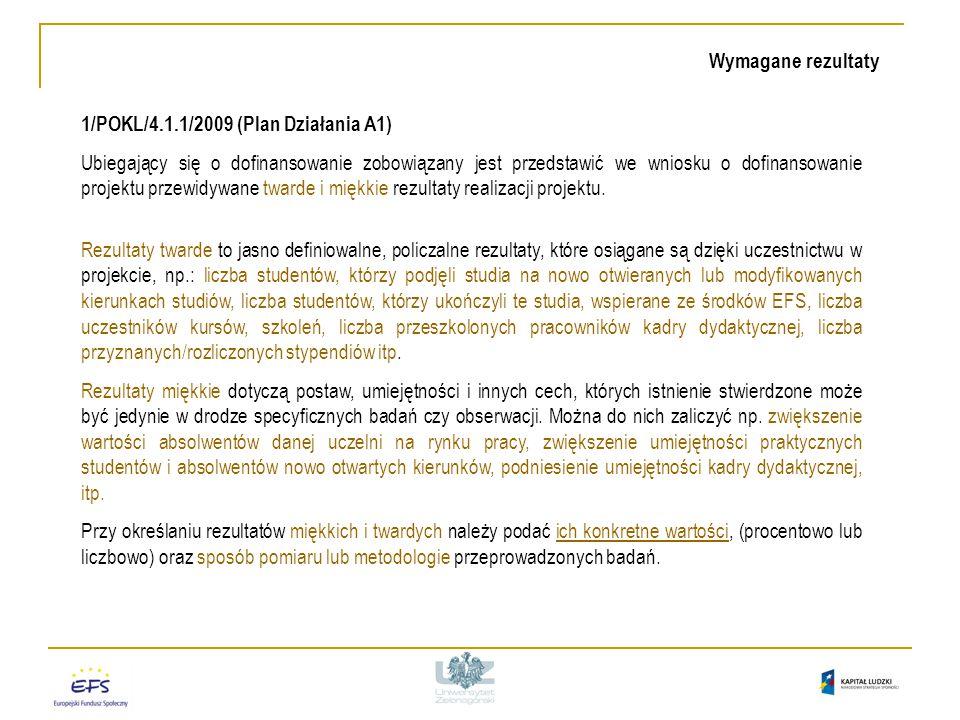 1/POKL/4.1.1/2009 (Plan Działania A1) Ubiegający się o dofinansowanie zobowiązany jest przedstawić we wniosku o dofinansowanie projektu przewidywane twarde i miękkie rezultaty realizacji projektu.