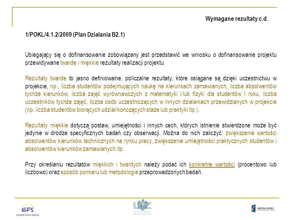 1/POKL/4.1.2/2009 (Plan Działania B2.1) Ubiegający się o dofinansowanie zobowiązany jest przedstawić we wniosku o dofinansowanie projektu przewidywane twarde i miękkie rezultaty realizacji projektu.