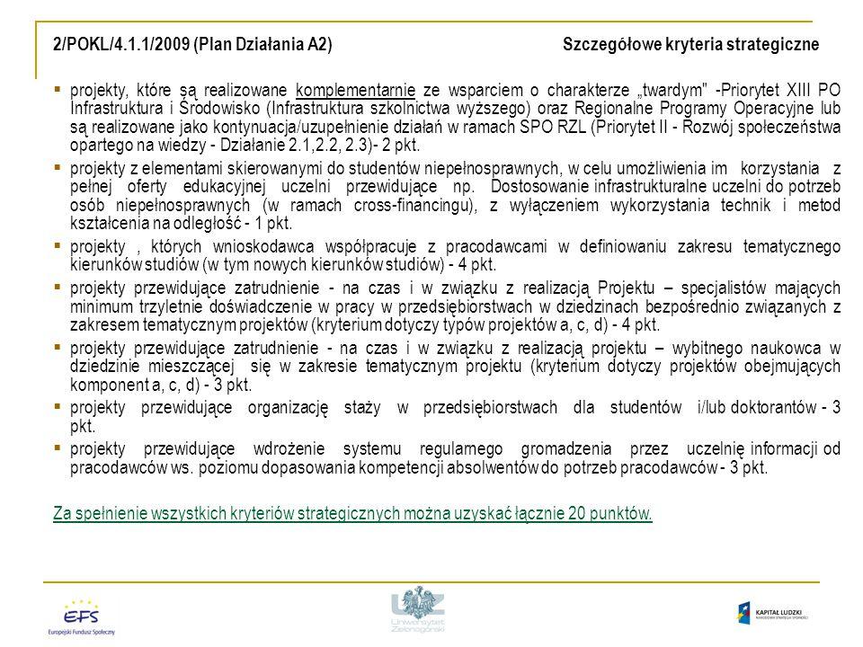 """2/POKL/4.1.1/2009 (Plan Działania A2) Szczegółowe kryteria strategiczne  projekty, które są realizowane komplementarnie ze wsparciem o charakterze """"twardym -Priorytet XIII PO Infrastruktura i Środowisko (Infrastruktura szkolnictwa wyższego) oraz Regionalne Programy Operacyjne lub są realizowane jako kontynuacja/uzupełnienie działań w ramach SPO RZL (Priorytet II - Rozwój społeczeństwa opartego na wiedzy - Działanie 2.1,2.2, 2.3)- 2 pkt."""