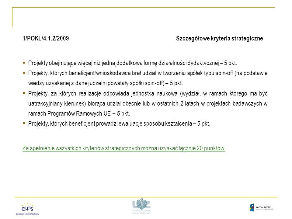 1/POKL/4.1.2/2009 Szczegółowe kryteria strategiczne  Projekty obejmujące więcej niż jedną dodatkowa formę działalności dydaktycznej – 5 pkt.