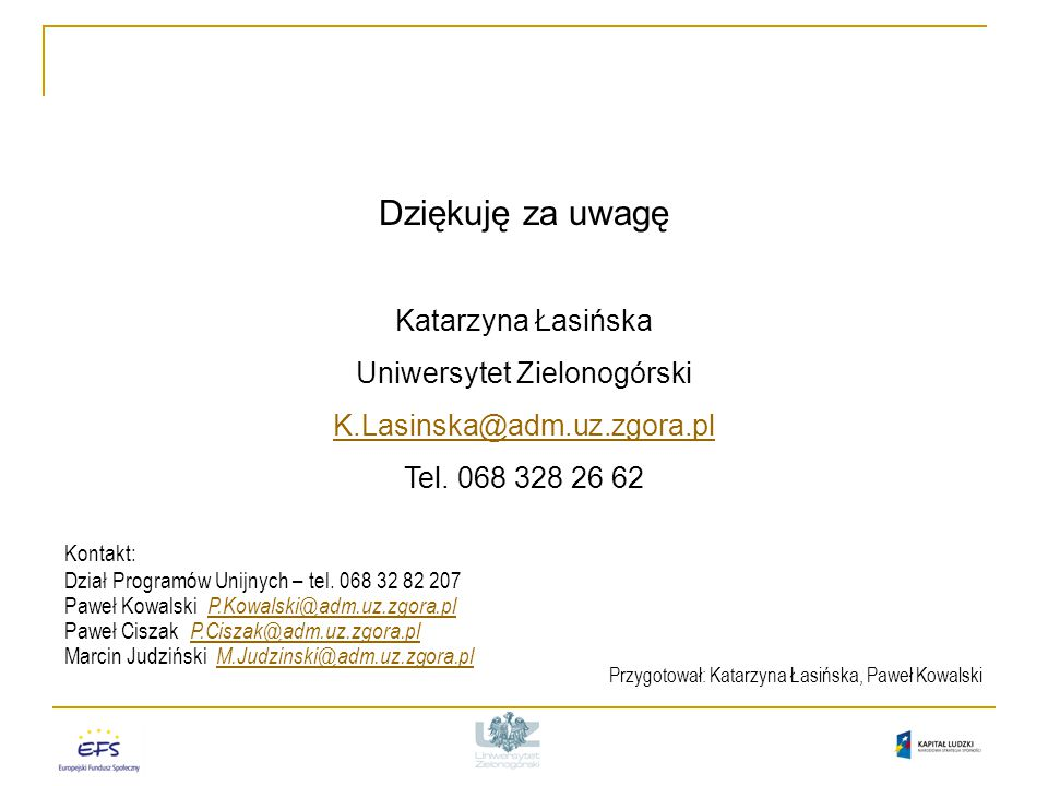 Dziękuję za uwagę Katarzyna Łasińska Uniwersytet Zielonogórski K.Lasinska@adm.uz.zgora.pl Tel.