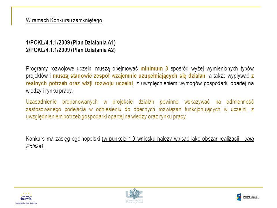 """1/POKL/4.1.1/2009 (Plan Działania A1) Szczegółowe kryteria strategiczne  projekty, które są realizowane komplementarnie ze wsparciem o charakterze """"twardym – Priorytet XIII PO Infrastruktura i Środowisko (Infrastruktura szkolnictwa wyższego) oraz Regionalne Programy Operacyjne lub są realizowane jako kontynuacja/uzupełnienie działań w ramach SPO RZL (Priorytet II – Rozwój społeczeństwa opartego na wiedzy – Działanie 2.1, 2.2, 2.3) – 2 pkt."""