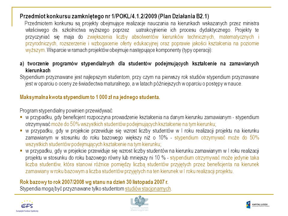 Przedmiot konkursu zamkniętego nr 1/POKL/4.1.2/2009 (Plan Działania B2.1) Przedmiotem konkursu są projekty obejmujące realizacje nauczania na kierunkach wskazanych przez ministra właściwego ds.