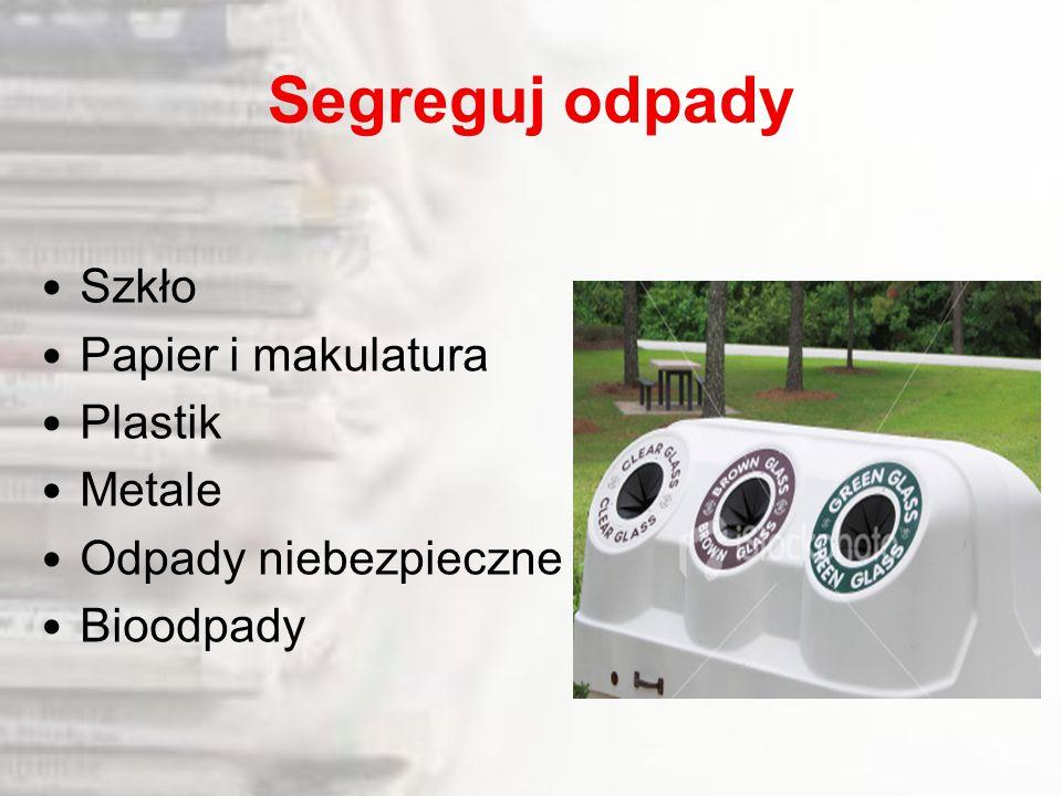 Segreguj odpady Szkło Papier i makulatura Plastik Metale Odpady niebezpieczne Bioodpady