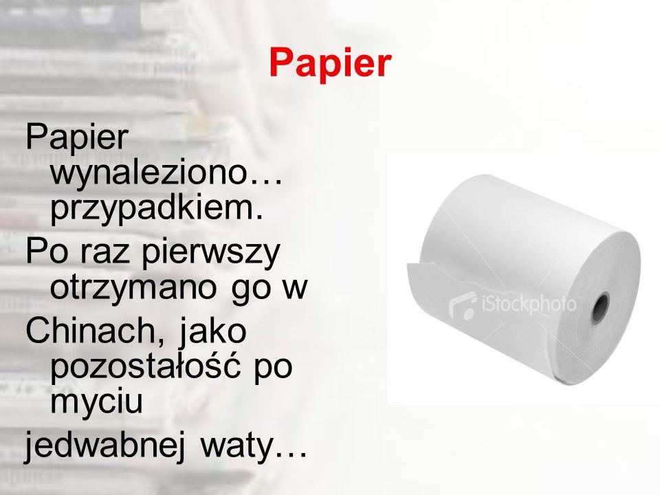 Papier Papier wynaleziono… przypadkiem.