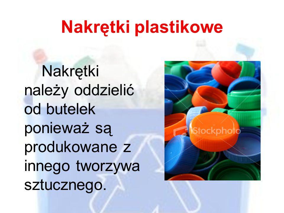 Nakrętki plastikowe Nakrętki należy oddzielić od butelek ponieważ są produkowane z innego tworzywa sztucznego.