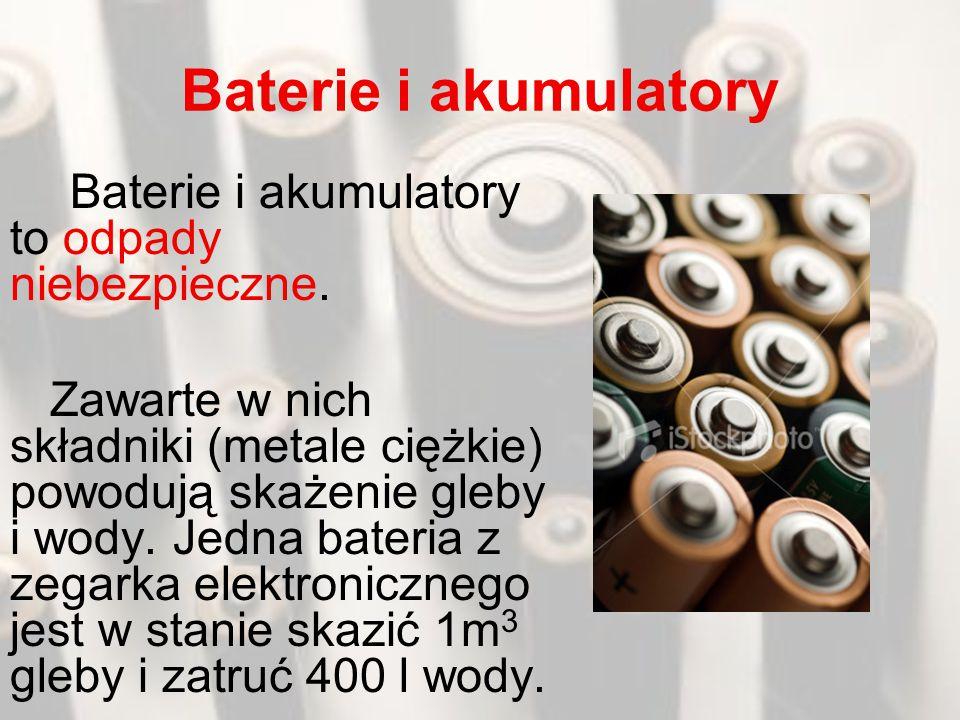 Baterie i akumulatory Baterie i akumulatory to odpady niebezpieczne.