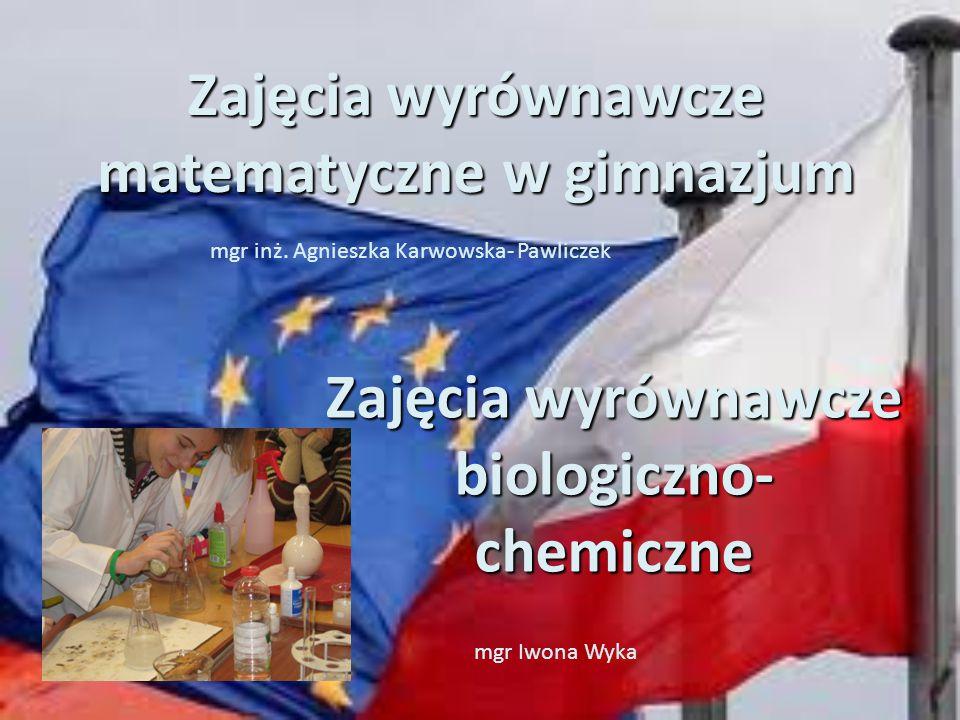 Zajęcia wyrównawcze matematyczne w gimnazjum mgr inż. Agnieszka Karwowska- Pawliczek Zajęcia wyrównawcze biologiczno- chemiczne mgr Iwona Wyka