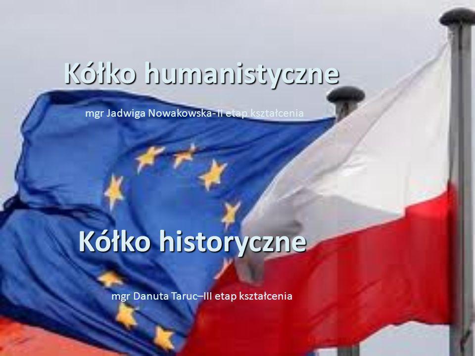 Kółko humanistyczne mgr Jadwiga Nowakowska- II etap kształcenia Kółko historyczne mgr Danuta Taruc–III etap kształcenia
