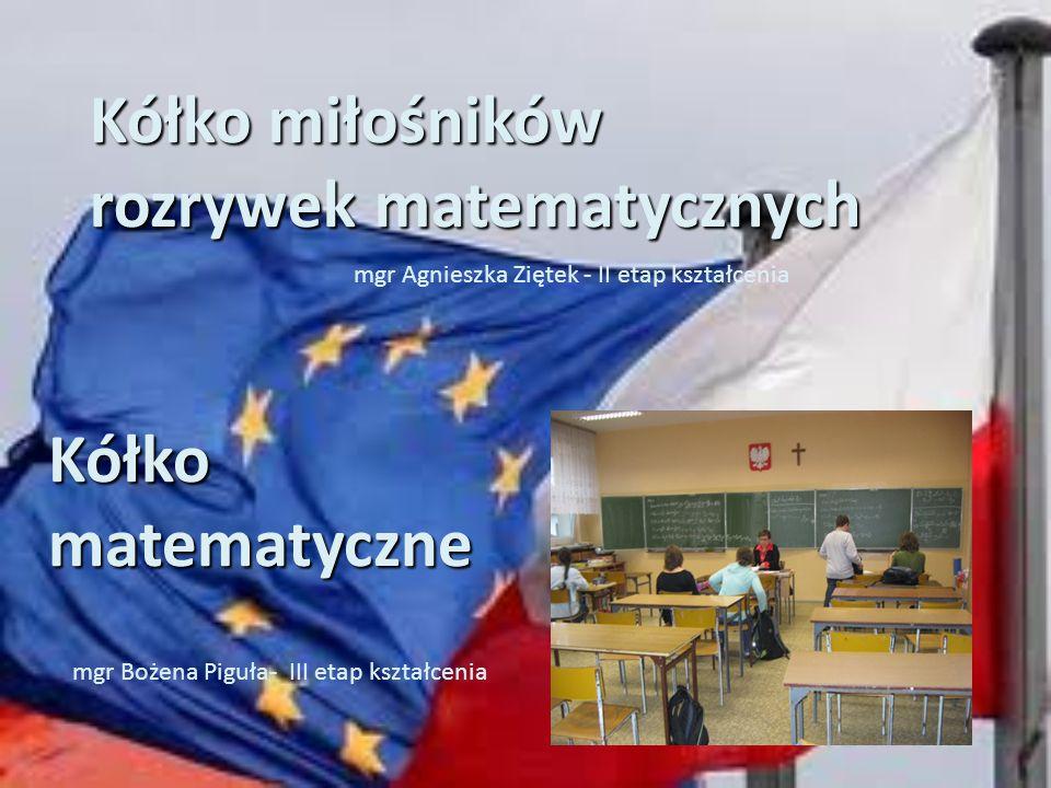 Kółko miłośników rozrywek matematycznych mgr Agnieszka Ziętek - II etap kształcenia Kółko matematyczne mgr Bożena Piguła- III etap kształcenia