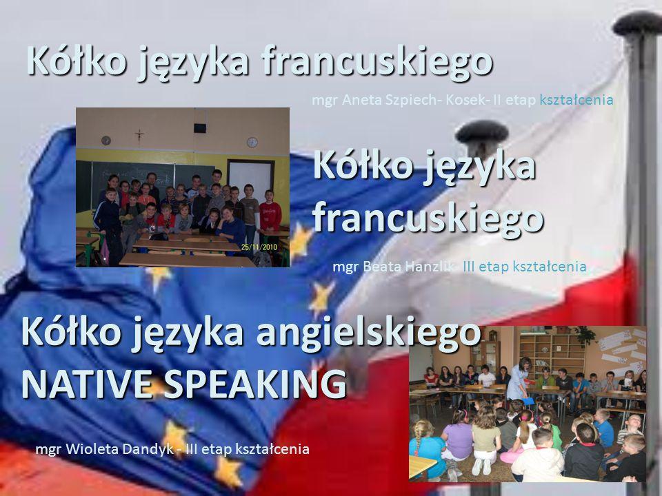 Kółko języka francuskiego mgr Aneta Szpiech- Kosek- II etap kształcenia Kółko języka francuskiego mgr Beata Hanzlik- III etap kształcenia Kółko języka