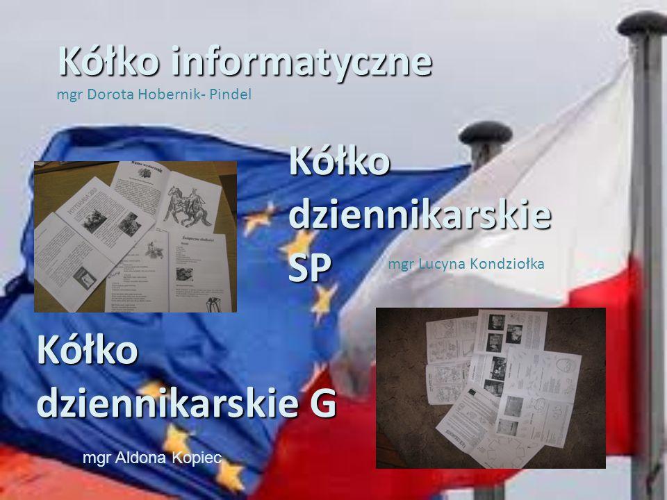 Kółko informatyczne mgr Dorota Hobernik- Pindel Kółko dziennikarskie SP Kółko dziennikarskie G mgr Aldona Kopiec mgr Lucyna Kondziołka