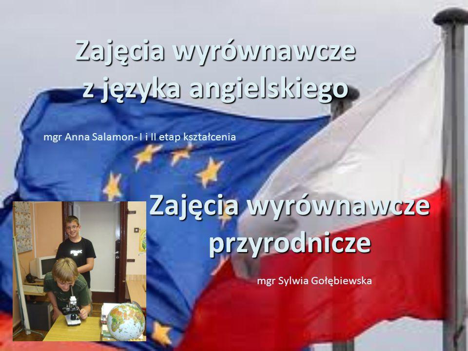 Zajęcia wyrównawcze z języka angielskiego mgr Anna Salamon- I i II etap kształcenia Zajęcia wyrównawcze przyrodnicze mgr Sylwia Gołębiewska