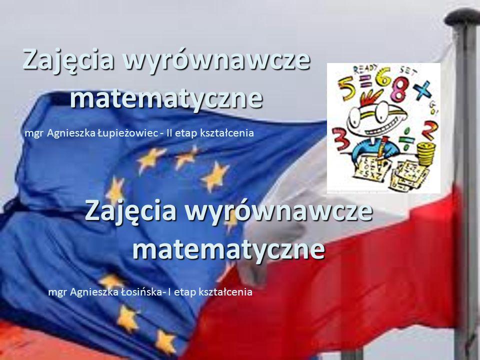 Zajęcia wyrównawcze matematyczne mgr Agnieszka Łupieżowiec - II etap kształcenia Zajęcia wyrównawcze matematyczne mgr Agnieszka Łosińska- I etap kszta