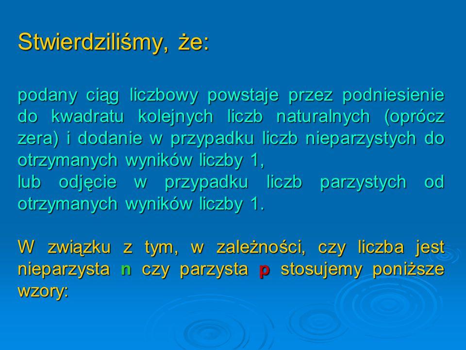 Dla liczb nieparzystych: n 2 +1 Dla liczb parzystych: p 2 -1