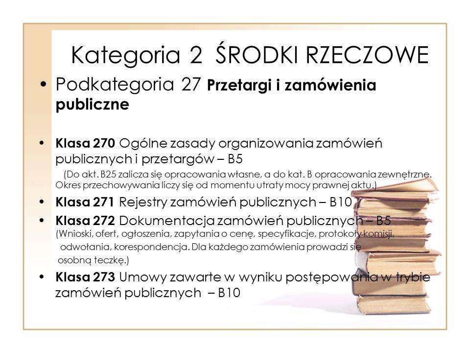 Kategoria 2 ŚRODKI RZECZOWE Podkategoria 27 Przetargi i zamówienia publiczne Klasa 270 Ogólne zasady organizowania zamówień publicznych i przetargów –