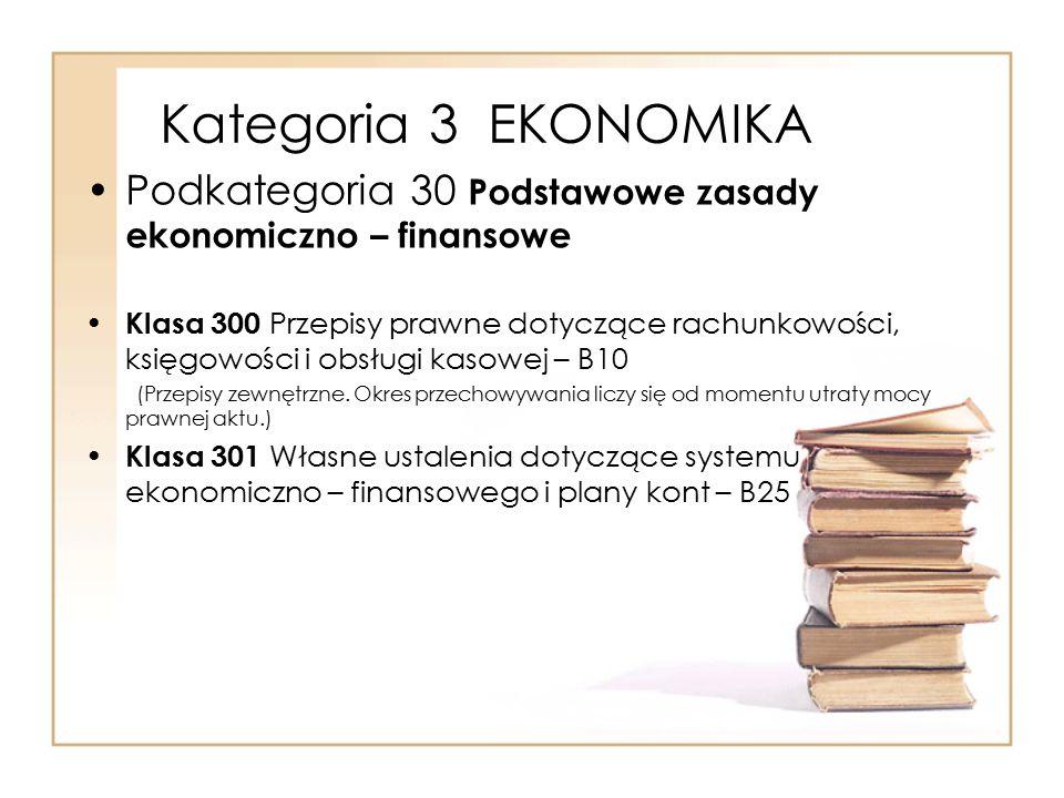 Kategoria 3 EKONOMIKA Podkategoria 30 Podstawowe zasady ekonomiczno – finansowe Klasa 300 Przepisy prawne dotyczące rachunkowości, księgowości i obsłu