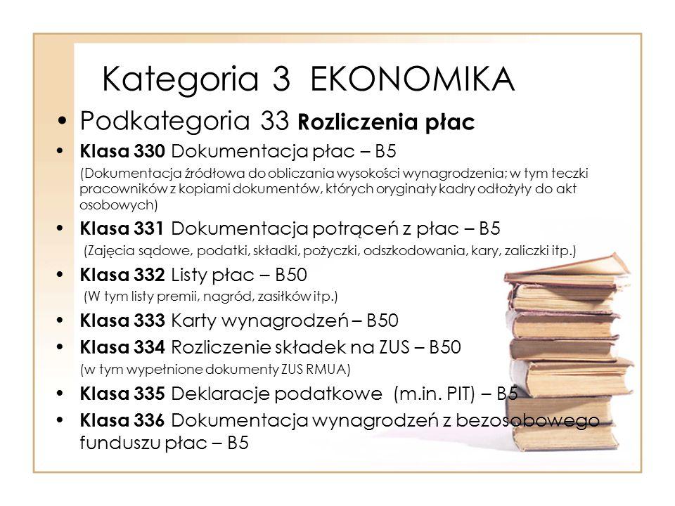 Kategoria 3 EKONOMIKA Podkategoria 33 Rozliczenia płac Klasa 330 Dokumentacja płac – B5 (Dokumentacja źródłowa do obliczania wysokości wynagrodzenia;