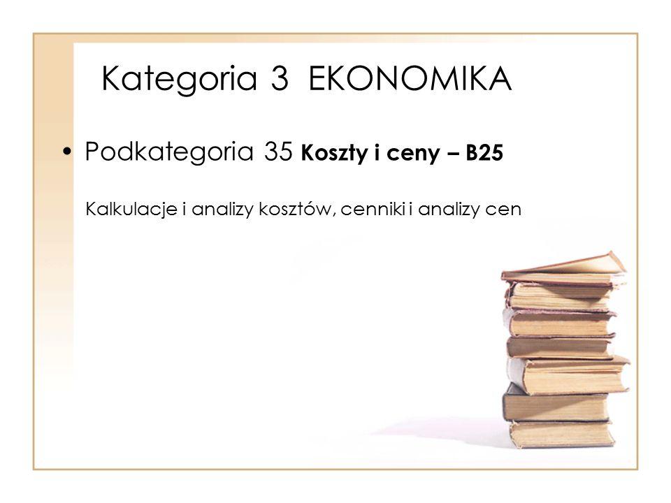 Kategoria 3 EKONOMIKA Podkategoria 35 Koszty i ceny – B25 Kalkulacje i analizy kosztów, cenniki i analizy cen