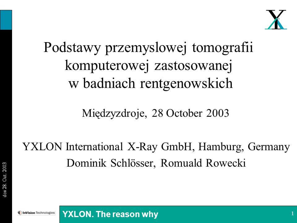 BI 29.08.03 dos 28. Oct. 2003 YXLON. The reason why 1 Podstawy przemyslowej tomografii komputerowej zastosowanej w badniach rentgenowskich Międzyzdroj