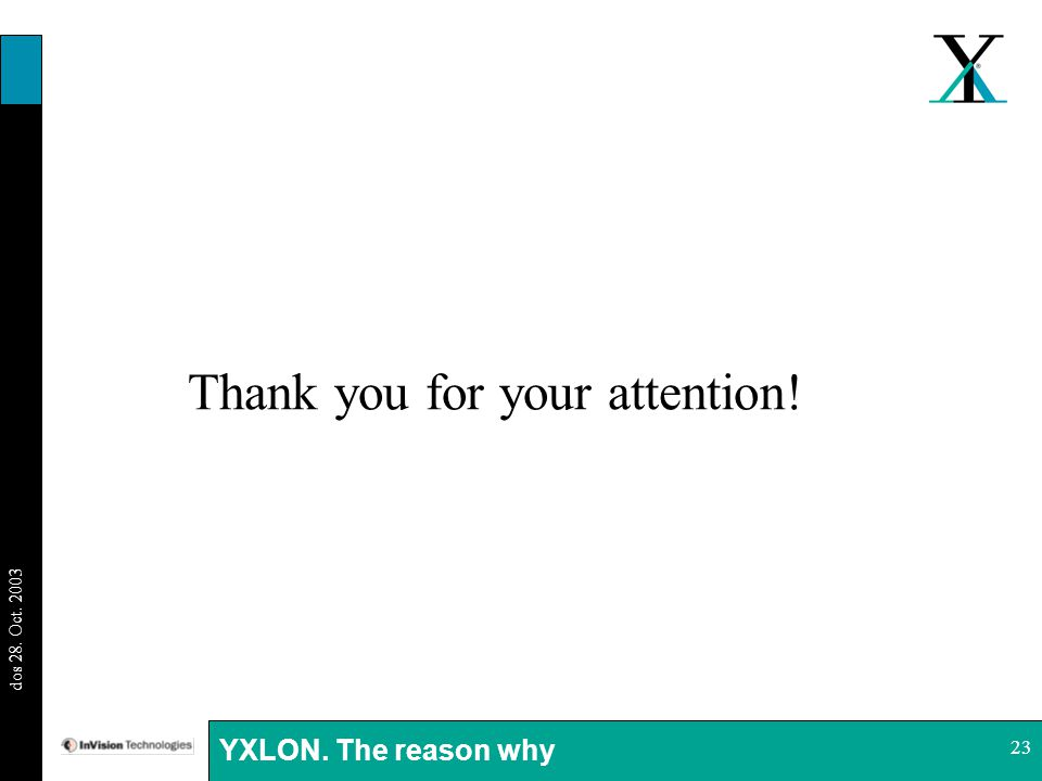 BI 29.08.03 dos 28. Oct. 2003 YXLON. The reason why 23 Thank you for your attention!