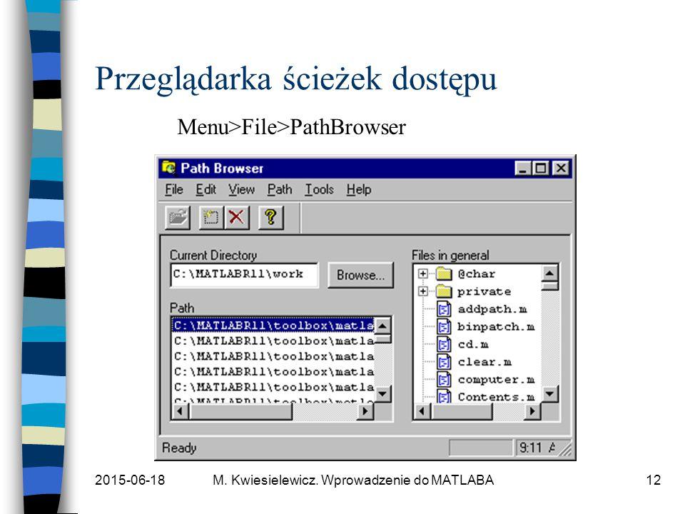 2015-06-18M. Kwiesielewicz. Wprowadzenie do MATLABA12 Przeglądarka ścieżek dostępu Menu>File>PathBrowser