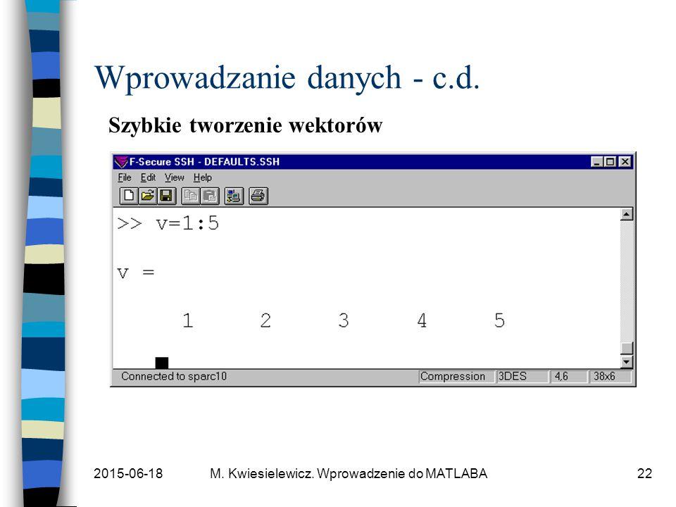 2015-06-18M. Kwiesielewicz. Wprowadzenie do MATLABA22 Wprowadzanie danych - c.d. Szybkie tworzenie wektorów