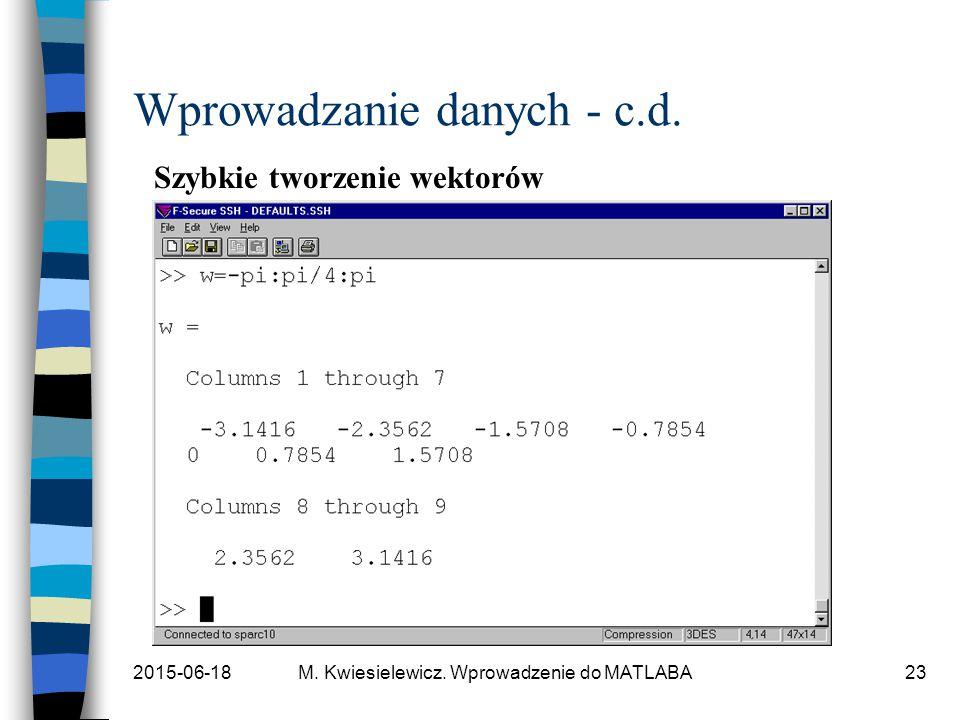 2015-06-18M. Kwiesielewicz. Wprowadzenie do MATLABA23 Wprowadzanie danych - c.d. Szybkie tworzenie wektorów
