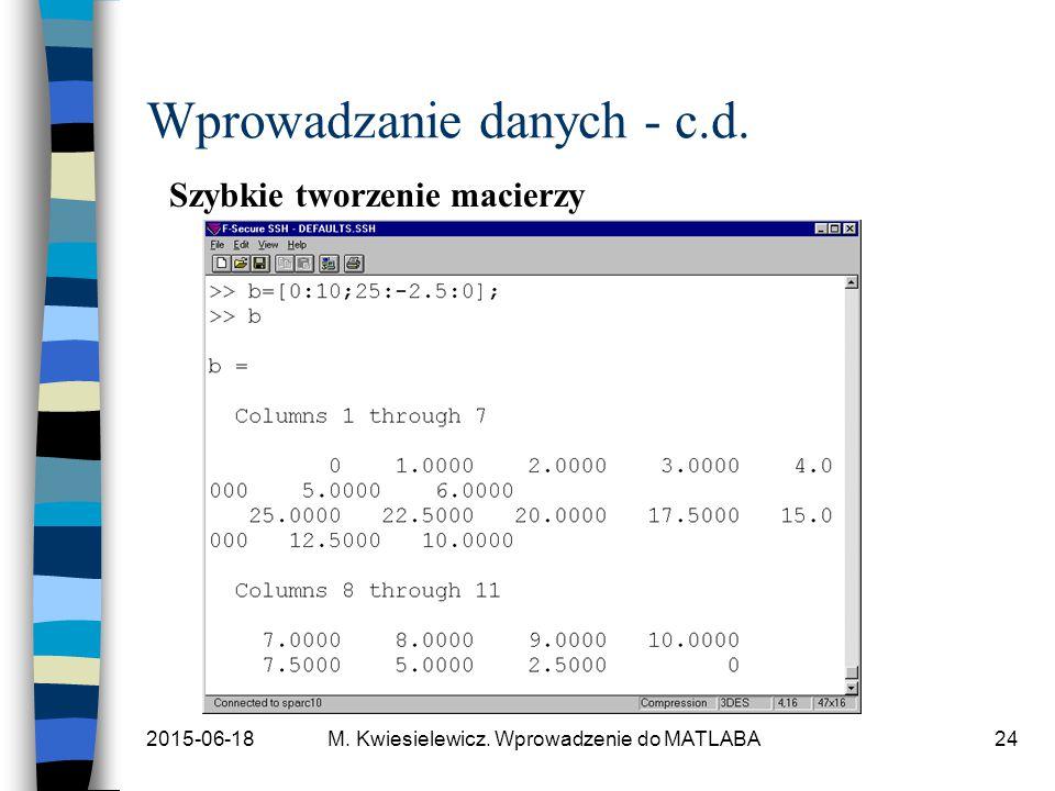 2015-06-18M. Kwiesielewicz. Wprowadzenie do MATLABA24 Wprowadzanie danych - c.d. Szybkie tworzenie macierzy