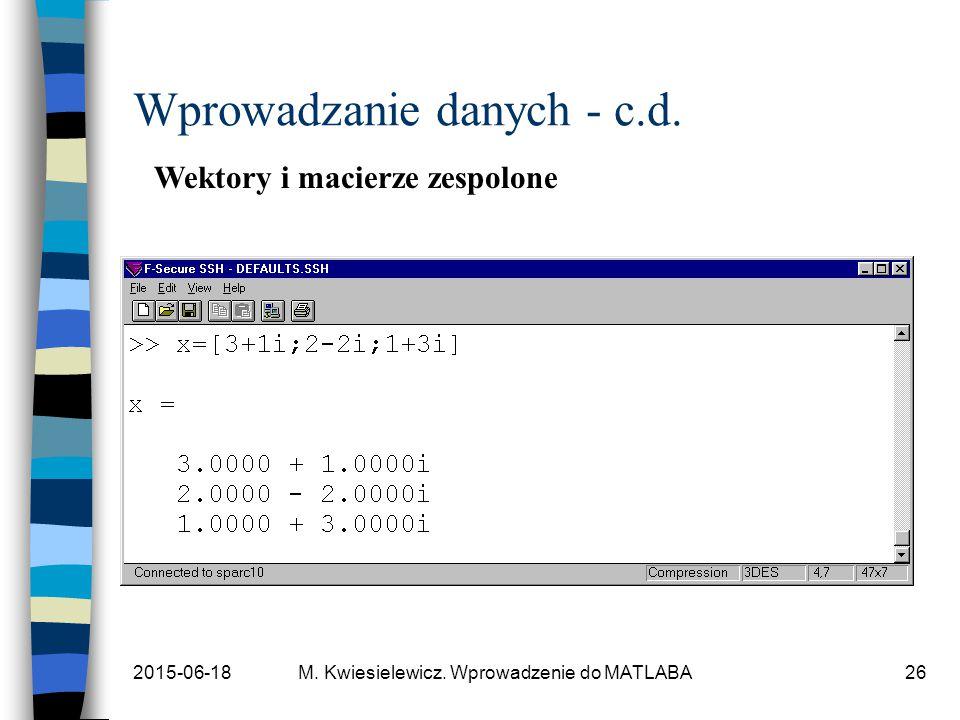 2015-06-18M. Kwiesielewicz. Wprowadzenie do MATLABA26 Wprowadzanie danych - c.d. Wektory i macierze zespolone