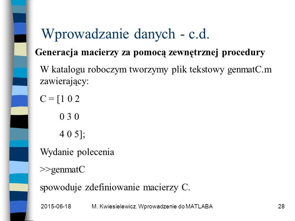 2015-06-18M. Kwiesielewicz. Wprowadzenie do MATLABA28 Wprowadzanie danych - c.d. Generacja macierzy za pomocą zewnętrznej procedury W katalogu roboczy