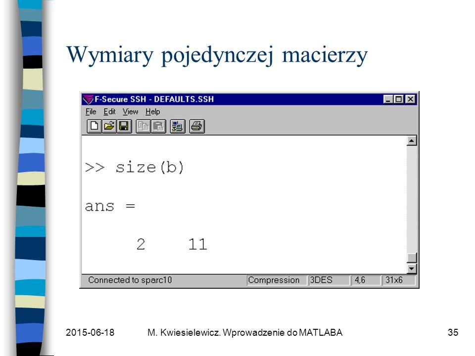 2015-06-18M. Kwiesielewicz. Wprowadzenie do MATLABA35 Wymiary pojedynczej macierzy