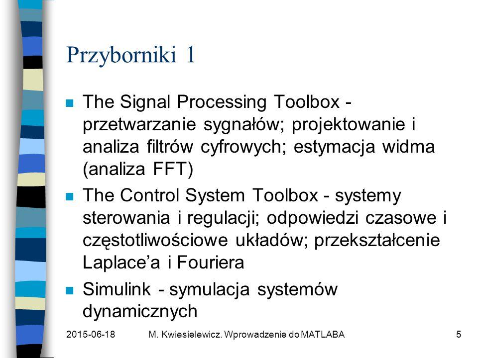 2015-06-18M. Kwiesielewicz. Wprowadzenie do MATLABA5 Przyborniki 1 n The Signal Processing Toolbox - przetwarzanie sygnałów; projektowanie i analiza f