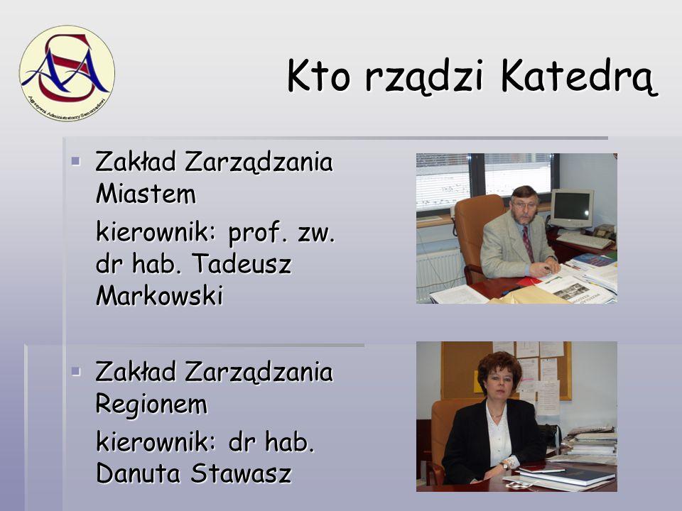Kto rządzi Katedrą  Zakład Zarządzania Miastem kierownik: prof. zw. dr hab. Tadeusz Markowski  Zakład Zarządzania Regionem kierownik: dr hab. Danuta