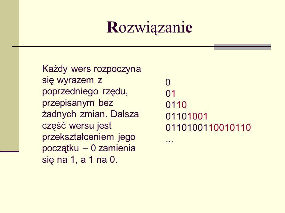 Potwierdzenie reguły Według tej reguły kolejne rzędy będą wyglądały tak: 0 01 0110 01101001 0110100110010110 01101001100101101001011001101001...