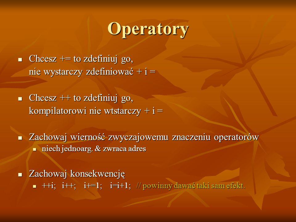 Operatory Chcesz += to zdefiniuj go, Chcesz += to zdefiniuj go, nie wystarczy zdefiniować + i = Chcesz ++ to zdefiniuj go, Chcesz ++ to zdefiniuj go, kompilatorowi nie wtstarczy + i = Zachowaj wierność zwyczajowemu znaczeniu operatorów Zachowaj wierność zwyczajowemu znaczeniu operatorów niech jednoarg.