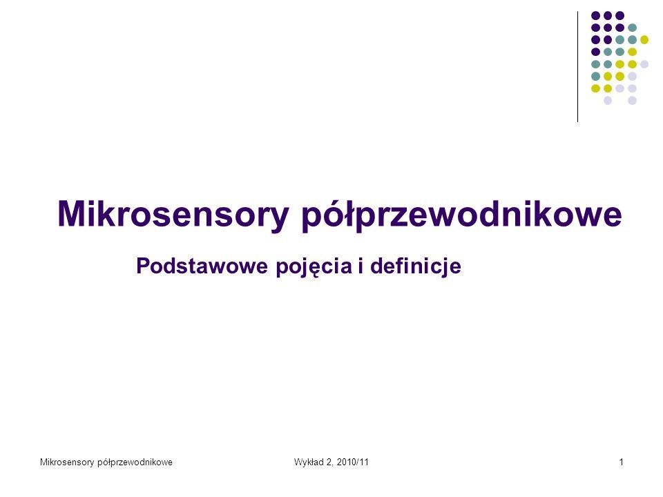 Mikrosensory półprzewodnikoweWykład 2, 2010/111 Podstawowe pojęcia i definicje Mikrosensory półprzewodnikowe