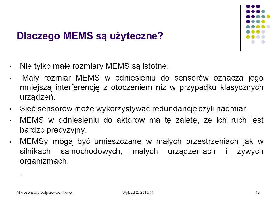 Mikrosensory półprzewodnikoweWykład 2, 2010/1145 Dlaczego MEMS są użyteczne? Nie tylko małe rozmiary MEMS są istotne. Mały rozmiar MEMS w odniesieniu