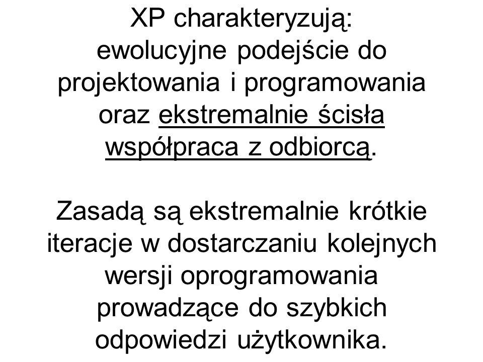 XP charakteryzują: ewolucyjne podejście do projektowania i programowania oraz ekstremalnie ścisła współpraca z odbiorcą.