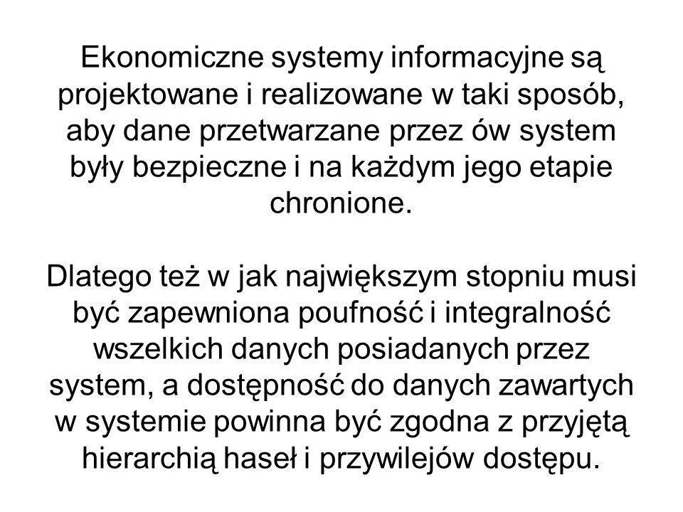 Ekonomiczne systemy informacyjne są projektowane i realizowane w taki sposób, aby dane przetwarzane przez ów system były bezpieczne i na każdym jego etapie chronione.