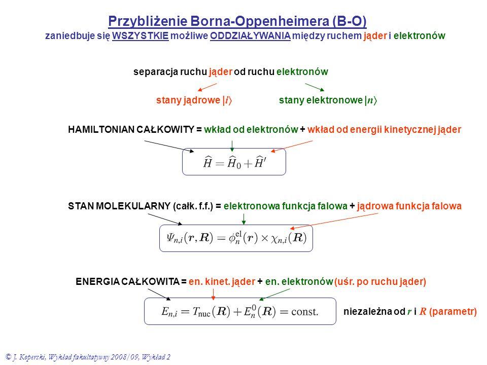 Przybliżenie Borna-Oppenheimera (B-O) separacja ruchu jąder od ruchu elektronów stany elektronowe | n  stany jądrowe | i  HAMILTONIAN CAŁKOWITY = wk