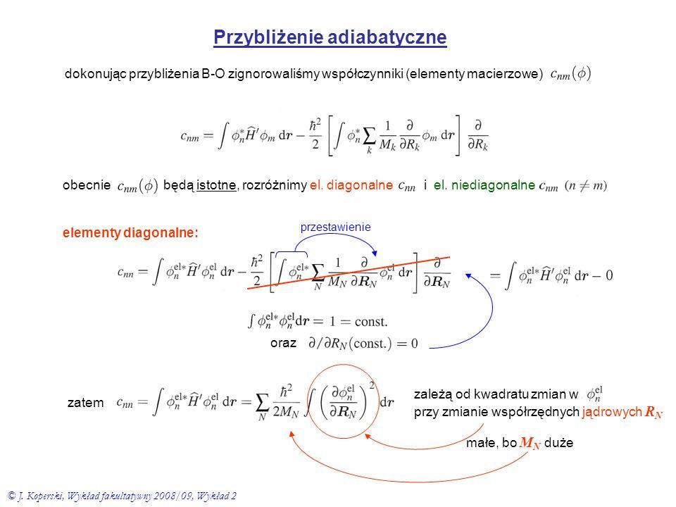 Przybliżenie adiabatyczne dokonując przybliżenia B-O zignorowaliśmy współczynniki (elementy macierzowe) obecnie będą istotne, rozróżnimy el. diagonaln
