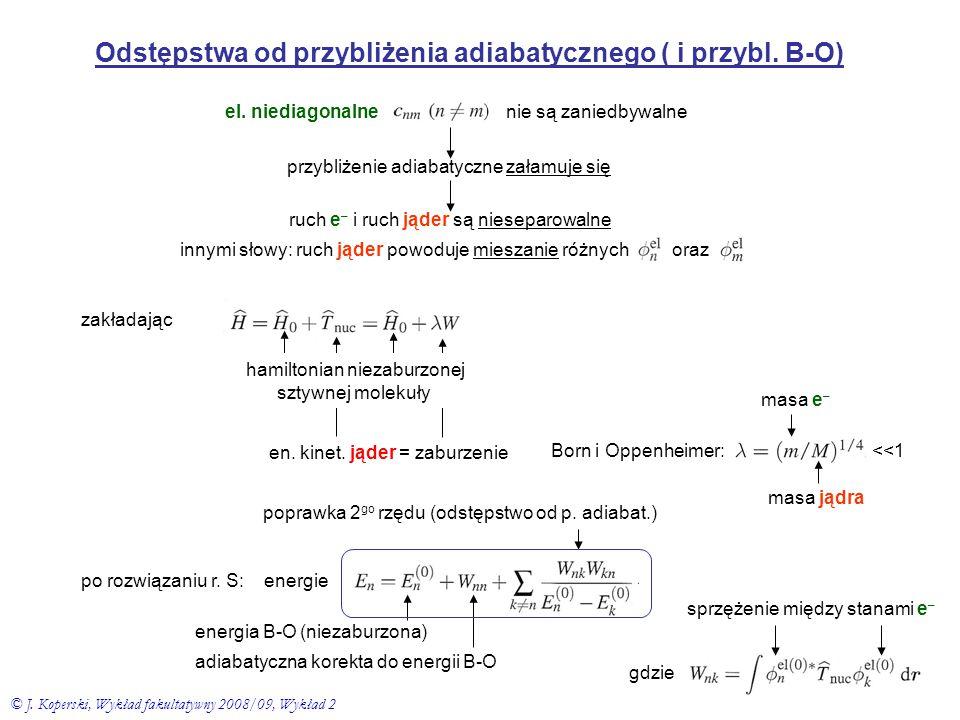 Odstępstwa od przybliżenia adiabatycznego ( i przybl. B-O) el. niediagonalnenie są zaniedbywalne przybliżenie adiabatyczne załamuje sięruch e – i ruch
