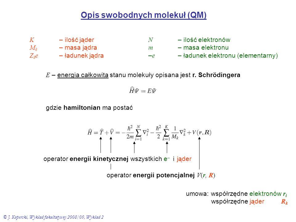 Opis swobodnych molekuł (QM) K – ilość jąder M k – masa jądra Z k e – ładunek jądra N – ilość elektronów m – masa elektronu – e – ładunek elektronu (e
