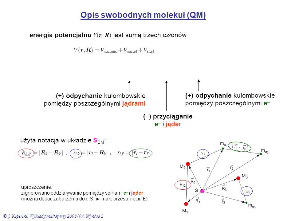 Opis swobodnych molekuł (QM) energia potencjalna V(r, R) jest sumą trzech członów (+) odpychanie kulombowskie pomiędzy poszczególnymi jądrami (+) odpy