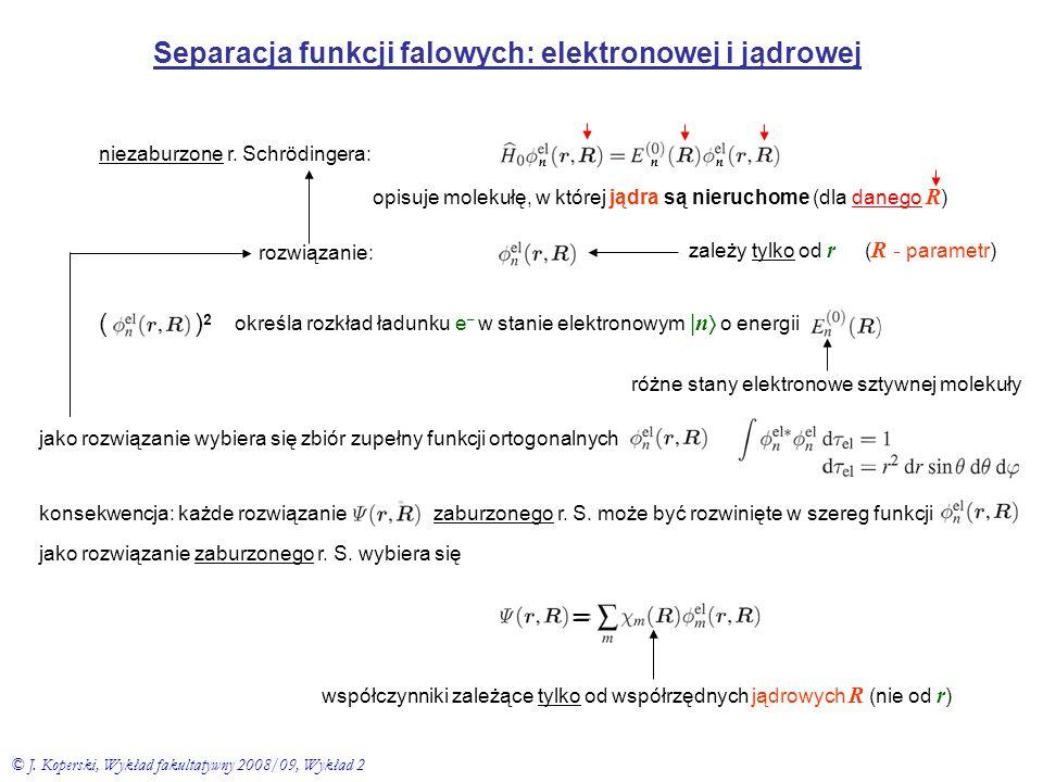 Separacja funkcji falowych: elektronowej i jądrowej niezaburzone r. Schrödingera: opisuje molekułę, w której jądra są nieruchome (dla danego R ) rozwi