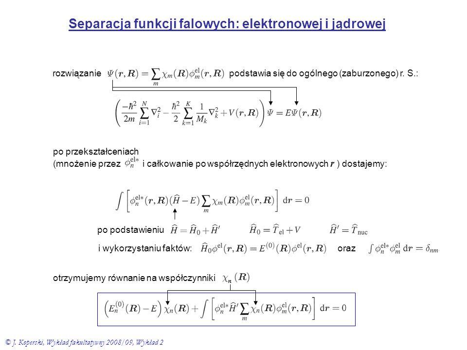 Separacja funkcji falowych: elektronowej i jądrowej rozwiązaniepodstawia się do ogólnego (zaburzonego) r. S.: po przekształceniach (mnożenie przez i c