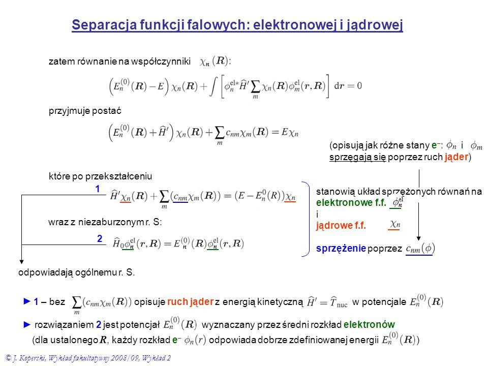 Separacja funkcji falowych: elektronowej i jądrowej zatem równanie na współczynniki : przyjmuje postać które po przekształceniu wraz z niezaburzonym r